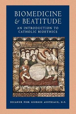 Biomedicine and Beatitude: An Introduction to Catholic Bioethics - Austriaco, Nicanor Pier Giorgio