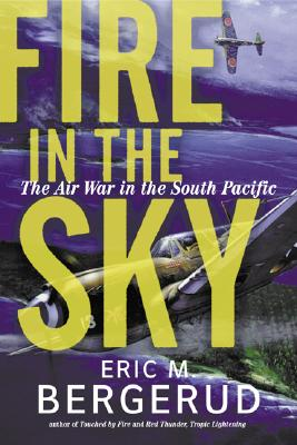 Fire in the Sky: The Air War in the South Pacific - Bergerud, Eric M