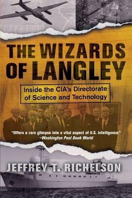 The Wizards of Langley: Inside the CIA's Directorate of Science and Technology - Richelson, Jeffrey T, PH.D.