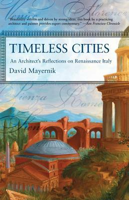 Timeless Cities: An Architect's Reflections on Renaissance Italy - Mayernik, David