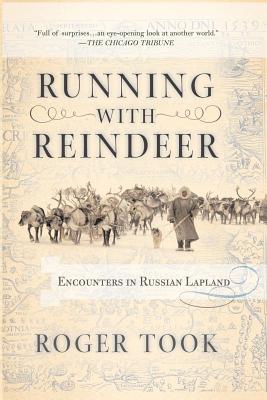 Running with Reindeer: Encounters in Russian Lapland - Took, Roger