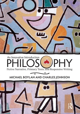 Philosophy: An Innovative Introduction Fictive Narrative, Primary Texts, and Responsive Writing - Boylan, Michael, and Johnson, Charles