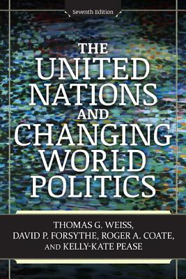 The United Nations and Changing World Politics - Weiss, Thomas G, and Forsythe, David P, and Coate, Roger A