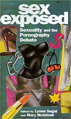 Sex Exposed: Sexuality and the Pornography Debate - Segal, Lynne, Professor (Introduction by), and McIntosh, Mary (Editor)
