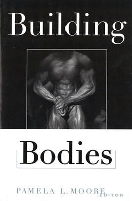 Building Bodies - Moore, Brenda L, and Moore, Pamela (Editor)