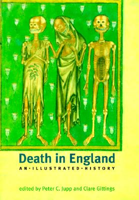Death in England: An Illustrated History - Jupp, Peter C (Editor), and Gittings, Clare (Editor)