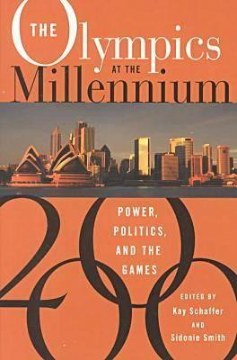 The Olympics at the Millennium: Power, Politics, and the Games - Schaffer, Kay (Editor), and Smith, Sidonie, Professor (Editor), and Embrey, Lynn, Professor (Contributions by)