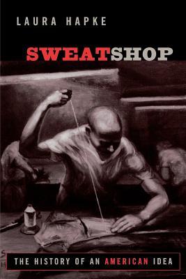 Sweatshop: The History of an American Idea - Hapke, Laura