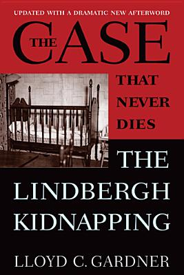 The Case That Never Dies: The Lindbergh Kidnapping - Gardner, Lloyd C, Professor