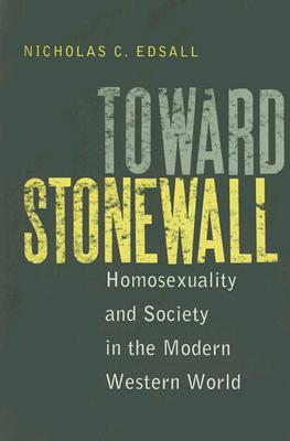 Toward Stonewall: Homosexuality and Society in the Modern Western World - Edsall, Nicholas C