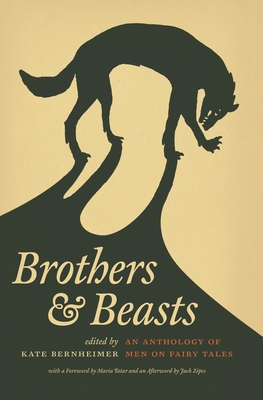 Brothers & Beasts: An Anthology of Men on Fairy Tales - Bernheimer, Kate (Editor), and Zipes, Jack (Afterword by), and Tatar, Maria, Professor (Foreword by)