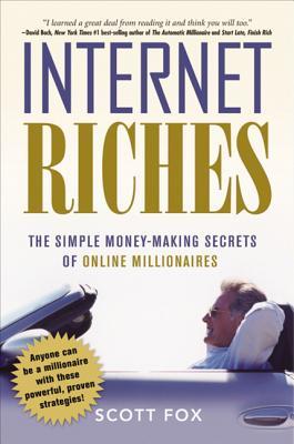 Internet Riches: The Simple Money-Making Secrets of Online Millionaires - Fox, Scott