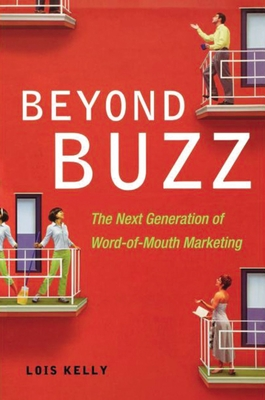 Beyond Buzz: The Next Generation of Word-Of-Mouth Marketing - Kelly, Lois