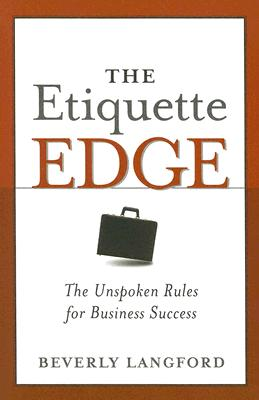 The Etiquette Edge: The Unspoken Rules for Business Success - Langford, Beverly Y
