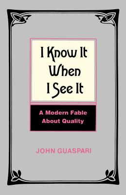 I Know It When I See It: A Modern Fable about Quality - Guaspari, John