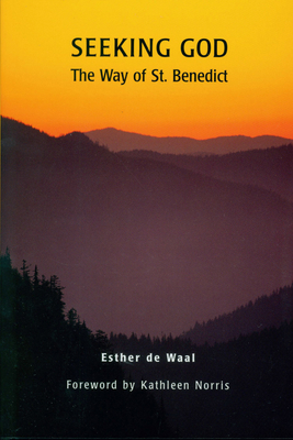 Seeking God: The Way of St. Benedict - de Waal, Esther, and Waal, Esther de, and Norris, Kathleen (Foreword by)