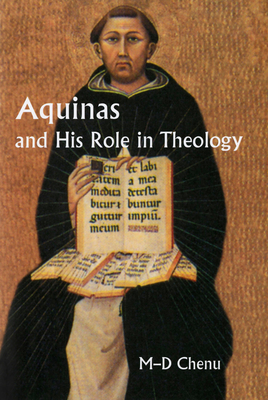 Aquinas and His Role in Theology - Chenu, Marie-Dominique, and Philibert, Paul, O.P., S.T.D. (Translated by)