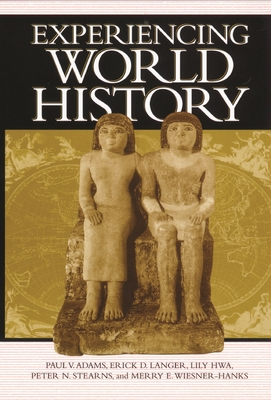 Experiencing World History - Adams, Paul V, and Hwa, Lily, and Stearns, Peter N