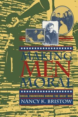 Making Men Moral - Bristow, Nancy K, and Rubin, Rachel, and Melnick, Jeffrey