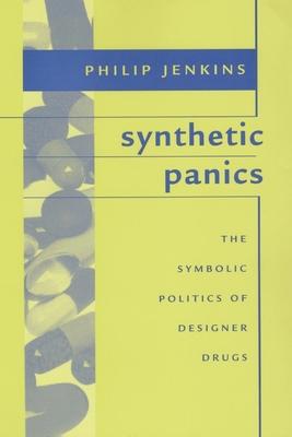 Synthetic Panics: The Symbolic Politics of Designer Drugs - Jenkins, Philip