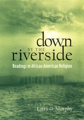 Down by the Riverside: Readings in African American Religion - Price, Charles, and Murphy, Larry G (Editor)
