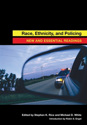 Race, Ethnicity, and Policing: New and Essential Readings - Rice, Stephen (Editor), and White, Michael D (Editor), and Engel, Robin S (Introduction by)