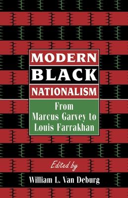 Modern Black Nationalism: From Marcus Garvey to Louis Farrakhan - James, Winston, Professor, and Van Deburg, William L (Editor)