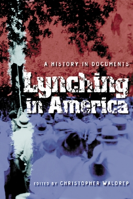 Lynching in America: A History in Documents - Waldrep, Christopher, Professor (Editor)
