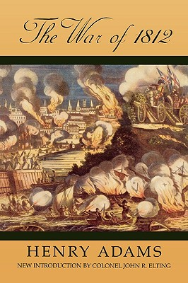 The War of 1812 - Adams, Henry, and Elting, John R (Introduction by)