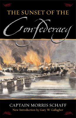 The Sunset of the Confederacy - Schaff, Morris, and Schaff Morris, and Gallagher, Gary W, Professor (Introduction by)