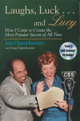 Laughs, Luck... and Lucy: How I Came to Create the Most Popular Sitcom of All Time - Oppenheimer, Jess, and Cppenheimer, Gregg, and Cppenheimer, Jess