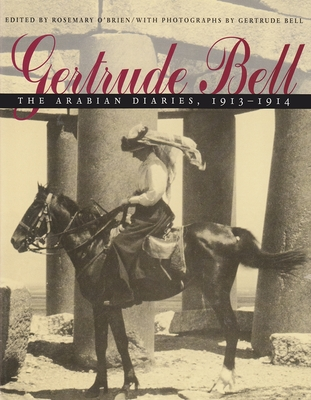 Gertrude Bell: The Arabian Diaries, 1913-1914 - Bell, Gertrude Lowthian, and O'Brien, Rosemary (Editor)