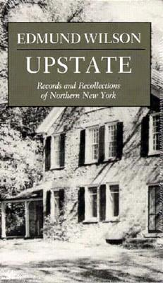 Upstate: Records and Recollections of Northern New York - Wilson, Edmund, and Costa, Richard Hauer (Adapted by)