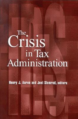 The Crisis in Tax Administration - Aaron, Henry J (Editor), and Slemrod, Joel (Editor)