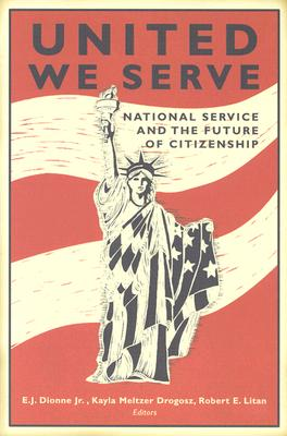 United We Serve: National Service and the Future of Citizenship - Dionne, E J, Jr. (Editor), and Drogosz, Kayla Meltzer (Editor), and Litan, Robert E (Editor)