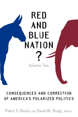 Red and Blue Nation? Volume 2: Consequences and Correction of America's Polarized Politics - Nivola, Pietro S (Editor), and Brady, David W (Editor)