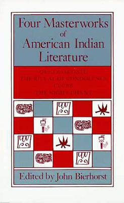 Four Masterworks of American Indian Literature: Quetzalcoatl, the Ritual of Condolence, Cuceb, the Night Chant - Bierhorst, John (Editor)