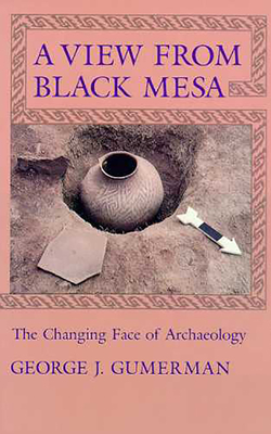 A View from Black Mesa: The Changing Face of Archaeology - Gumerman, George J, PH.D.