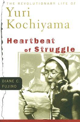 Heartbeat of Struggle: The Revolutionary Life of Yuri Kochiyama - Fujino, Diane C