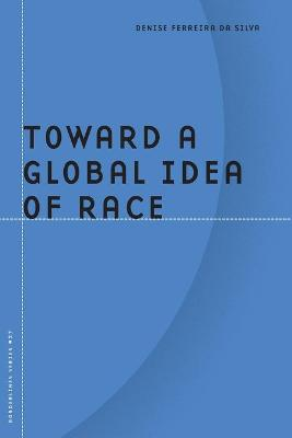 Toward a Global Idea of Race - Da Silva, Denise Ferreira