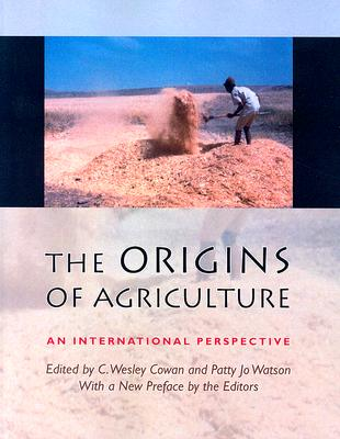 The Origins of Agriculture: An International Perspective - Cowan, C Wesley (Editor), and Watson, Patty Jo, Professor (Editor), and Benco, Nancy L