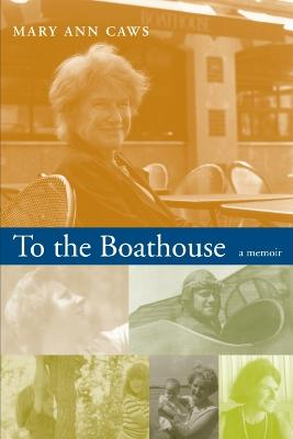 To the Boathouse: A Memoir - Caws, Mary A