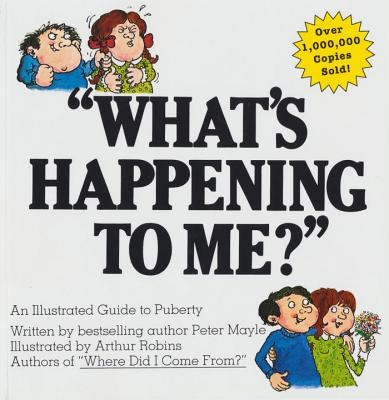 'What's Happening to ME?': The Answers to Some of the World's Most Embarrassing Questions - Mayle, Peter, and Robins, Arthur (Illustrator)