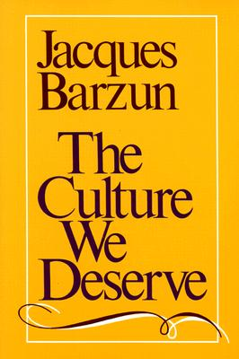 The Culture We Deserve - Barzun, Jacques, and Krystal, Arthur, Mr. (Editor)