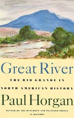 Great River: The Rio Grande in North American History. Vol. 1, Indians and Spain. Vol. 2, Mexico and the United States. 2 Vols. in One - Horgan, Paul