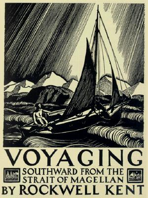 Voyaging: Southward from the Strait of Magellan - Kent, Rockwell