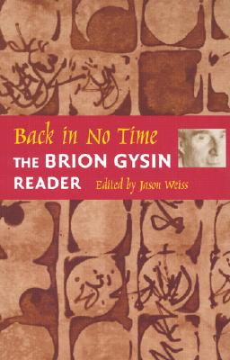 Back in No Time: The Brion Gysin Reader - Gysin, Brion, and Weiss, Jason (Editor)