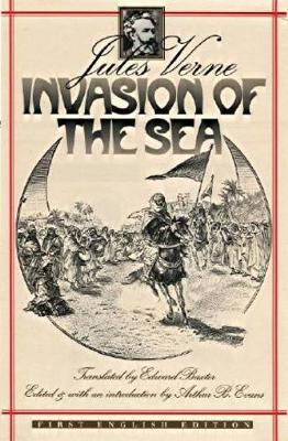 Invasion of the Sea - Verne, Jules, and Evans, Arthur B (Editor), and Baxter, Edward (Translated by)
