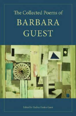 Collected Poems of Barbara Guest - Guest, Barbara, and Guest, Hadley (Editor)