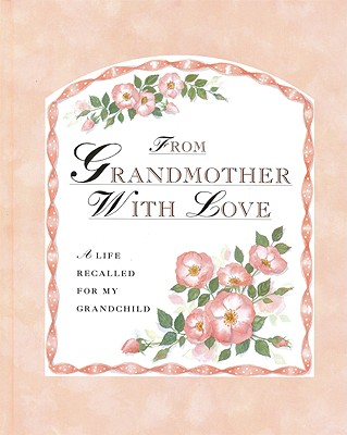From Grandmother with Love: A Life Recalled for My Grandchild - Pettigrew, Jane